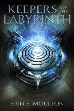 Keepers of the labyrinth /  Erin E. Moulton. - Erin E. Moulton.