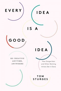 Every idea is a good idea : be creative anytime, anywhere - Tom Sturges.