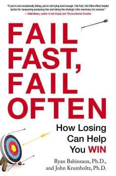 Fail fast, fail often : how losing can help you win - Ryan Babineaux, PhD, John Krumboltz, PhD.