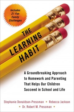 Learning Habit : A Groundbreaking Approach to Homework and Parenting That Helps Our Children Succeed in School and Life