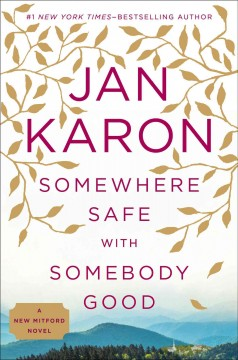 Somewhere safe with somebody good - Jan Karon.