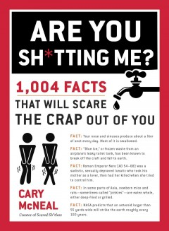 Are You Sh*tting Me? : 1,004 Facts That Will Scare the Sh*t Out of You