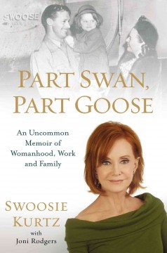 Part swan, part goose : an uncommon memoir of womanhood, work and family - Swoosie Kurtz with Joni Rodgers.