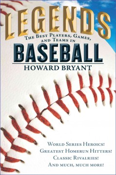 Legends : the best players, games, and teams in baseball / Howard Bryant. - Howard Bryant.