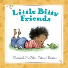 Little bitty friends /  Elizabeth McPike ; illustrated by Patrice Barton. - Elizabeth McPike ; illustrated by Patrice Barton.