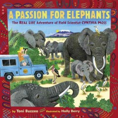 A passion for elephants : the real life adventure of field scientist Cynthia Moss / by Toni Buzzeo ; illustrated by Holly Berry. - by Toni Buzzeo ; illustrated by Holly Berry.