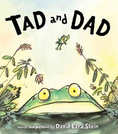 Tad and Dad /  words and pictures by David Ezra Stein. - words and pictures by David Ezra Stein.