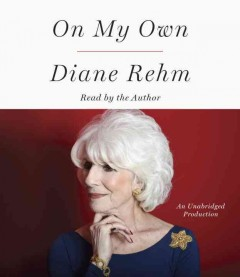 On my own /  Diane Rehm. - Diane Rehm.