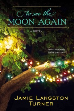 To see the moon again : a novel - Jamie Langston Turner.