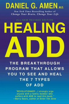 Healing ADD From the Inside Out : The Breakthrough Program That Allows You to See and Heal the Seven Types of Attention Deficit Disorder
