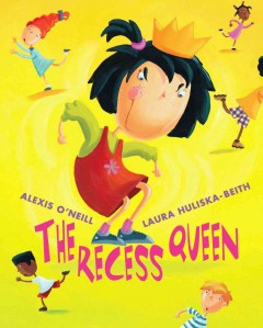 The Recess Queen /  by Alexis O'Neill ; illustrated by Laura Huliska-Beith. - by Alexis O'Neill ; illustrated by Laura Huliska-Beith.