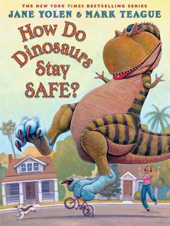 How do dinosaurs stay safe? /  Jane Yolen ; illustrated by Mark Teague. - Jane Yolen ; illustrated by Mark Teague.