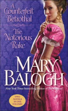 A counterfeit betrothal ; The notorious rake / Mary Balogh.