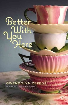 Better with you here / Gwendolyn Zepeda.