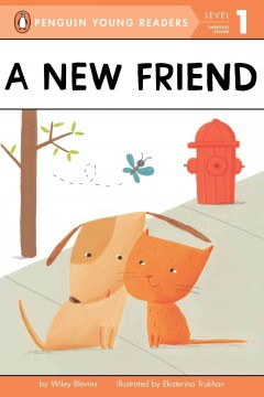 A new friend - by Wiley Blevins ; illustrated by Ekaterina Trukhan.