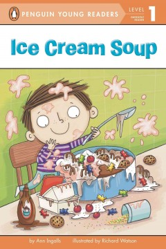 Ice cream soup - by Ann Ingalls ; illustrated by Richard Watson.