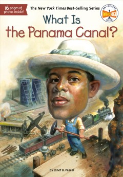 What is the Panama Canal? - by Janet B. Pascal ; illustrated by Tim Foley.