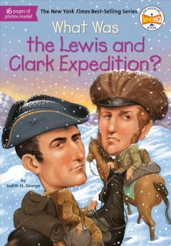 What was the Lewis and Clark Expedition? - by Judith St. George ; illustrated by Tim Foley.