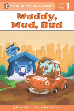 Muddy, mud, Bud - by Patricia Lakin ; illustrated by Cale Atkinson.
