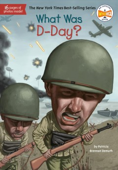 What was D-Day? /  by Patricia Brennan Demuth ; illustrated by David Grayson Kenyon. - by Patricia Brennan Demuth ; illustrated by David Grayson Kenyon.