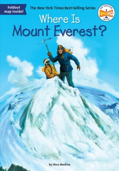 Where Is Mount Everest? /  by Nico Medina ; illustrated by John Hinderliter. - by Nico Medina ; illustrated by John Hinderliter.