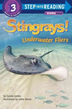Stingrays! : underwater fliers / by Carole Gerber ; illustrated by Isidre Mones. - by Carole Gerber ; illustrated by Isidre Mones.