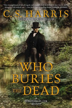 Who buries the dead : a Sebastian St. Cyr mystery / C.S. Harris. - C.S. Harris.