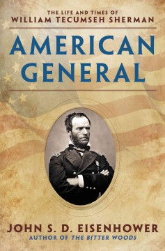 American general : the life and times of William Tecumseh Sherman - John S.D. Eisenhower.