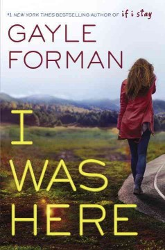 I was here /  by Gayle Forman. - by Gayle Forman.