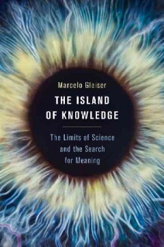 Island of Knowledge : The Limits of Science and the Search for Meaning