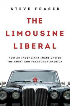 Limousine Liberal : How an Incendiary Image United the Right and Fractured America