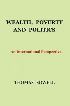 Wealth, poverty and politics : an international perspective / Thomas Sowell. - Thomas Sowell.