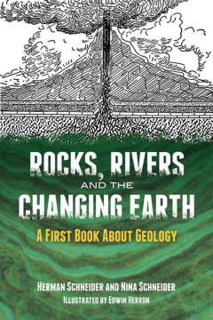Rocks, rivers, and the changing earth : a first book about geology - Herman Schneider and Nina Schneider ; illustrated by Edwin Herron.