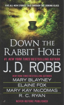 Down the Rabbit Hole : Wonderment in Death / Alice and the Earl in Wonderland / I Love / a True Heart / Fallen