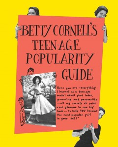 Betty Cornell's teen-age popularity guide - by Betty Cornell ; illustrated by Abbi Damerow.