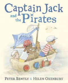 Captain Jack and the pirates /  Peter Bently & Helen Oxenbury. - Peter Bently & Helen Oxenbury.