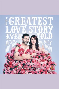 The greatest love story ever told : an oral history / Megan Mullally & Nick Offerman ; photography, Emily Shur ; illustrations, Meryl Rowin. - Megan Mullally & Nick Offerman ; photography, Emily Shur ; illustrations, Meryl Rowin.