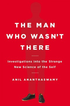 Man Who Wasn't There : Investigations into the Strange New Science of the Self