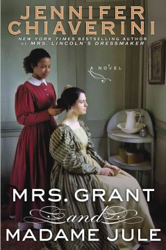 Mrs. Grant and Madame Jule : a novel / Jennifer Chiaverini. - Jennifer Chiaverini.