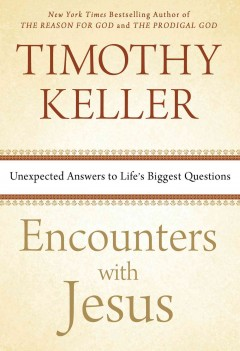 Encounters with Jesus : unexpected answers to life's biggest questions / Timothy Keller. - Timothy Keller.