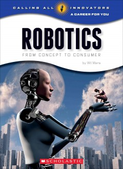 Robotics : from concept to consumer / by Wil Mara. - by Wil Mara.