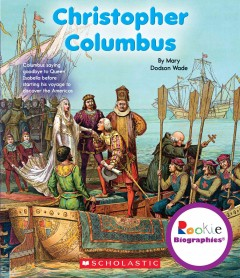 Christopher Columbus - by Mary Dodson Wade ; content consultant, Nanci R. Vargus, Ed.D., Professor Emeritus, University of Indianapolis ; reading consultant, Jeanne Clidas, Ph.D., reading specialist.