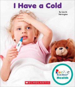I have a cold /  by Lisa M. Herrington. - by Lisa M. Herrington.