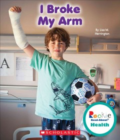 I broke my arm /  by Lisa M. Herrington. - by Lisa M. Herrington.