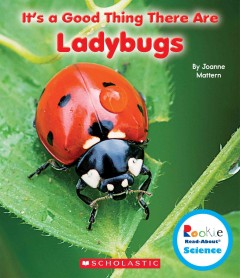 It's a good thing there are ladybugs - by Joanne Mattern.