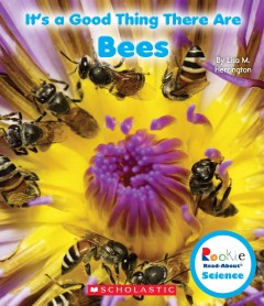 It's a good thing there are bees - by Lisa M. Herrington.
