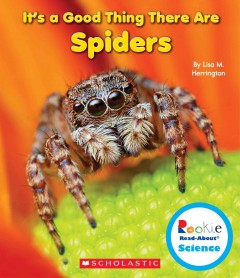 It's a good thing there are spiders - by Lisa M. Herrington.