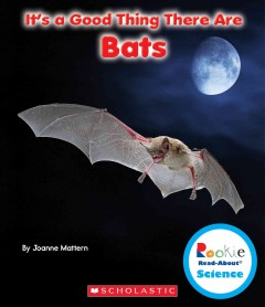 It's a good thing there are bats - by Joanne Mattern.