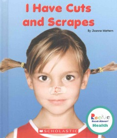 I have cuts and scrapes /  by Joanne Mattern. - by Joanne Mattern.