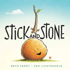 Stick and Stone /  Beth Ferry, Tom Lichtenheld. - Beth Ferry, Tom Lichtenheld.